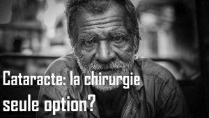 Cataracte: la chirurgie est-elle la seule option?