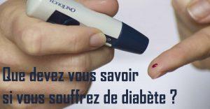 Que devez vous savoir si vous souffrez de diabète ?