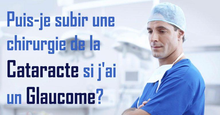 Read more about the article Puis-je subir une chirurgie de la cataracte si j'ai un glaucome?