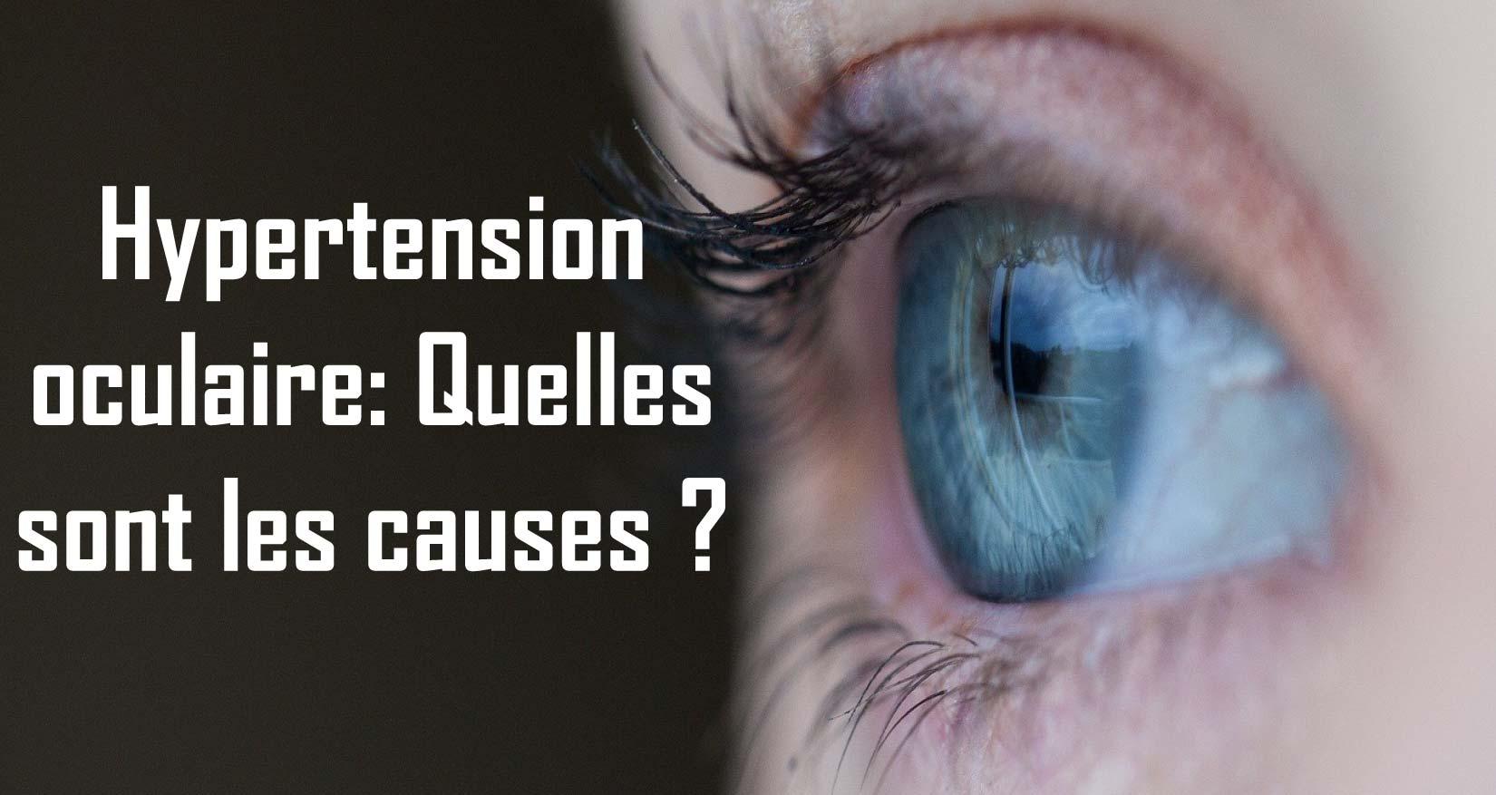 Hypertension oculaire: Quelles sont les causes ?