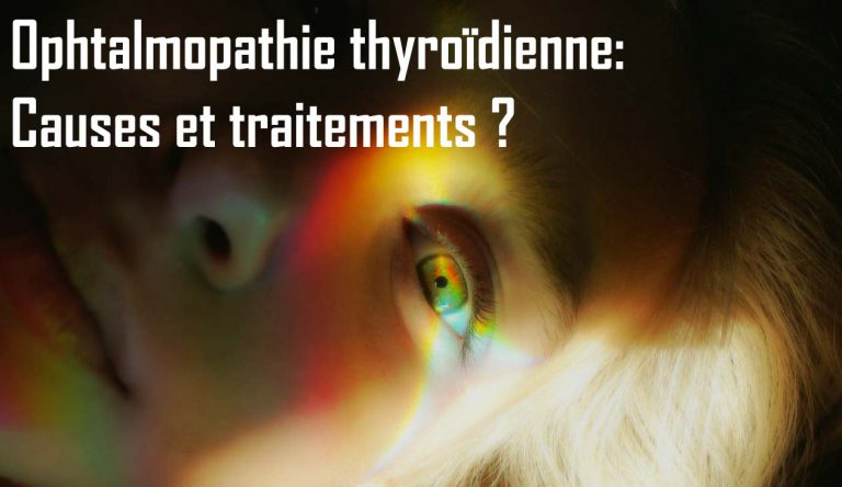 Ophtalmopathie thyroïdienne: Causes et traitements ?