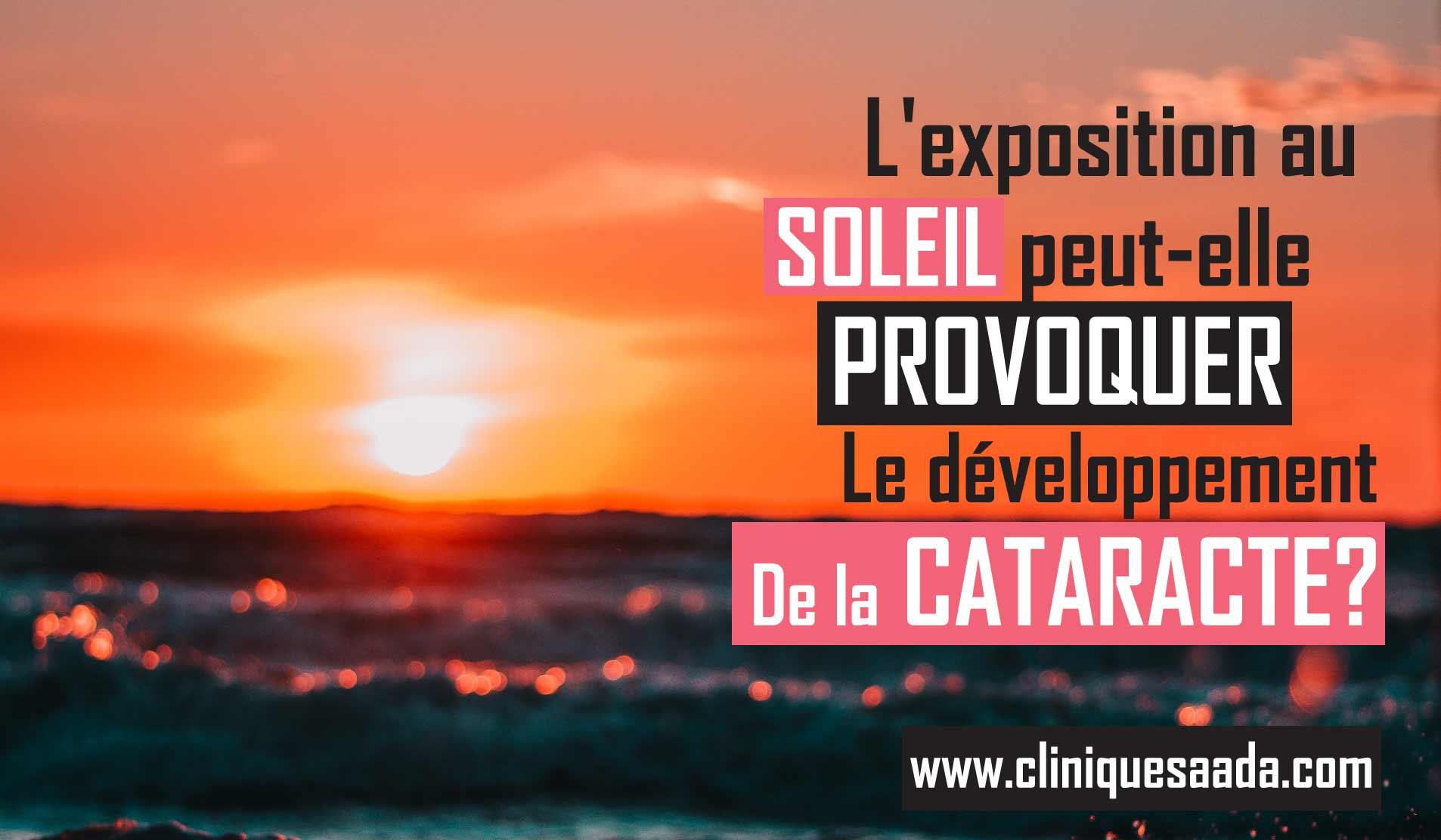 L'exposition au soleil peut-elle provoquer le développement de la cataracte? (Nos Conseils)