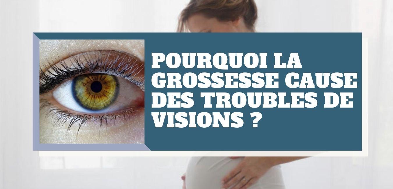 Pourquoi la grossesse cause des troubles de visions ?